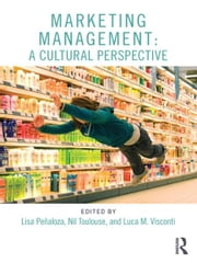 Marketing Management - A Cultural Perspective ebook by Nil Toulouse,Luca Massimiliano Visconti,Lisa Penaloza
