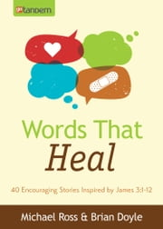 Words That Heal - 40 Encouraging Stories Inspired by James 3:1-12 ebook by Michael Ross,Brian Doyle