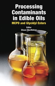 Processing Contaminants in Edible Oils - MCPD and Glycidyl Esters ebook by Shaun MacMahon