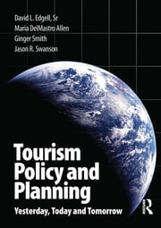 Tourism Policy and Planning ebook by David Edgell, Sr.,Maria DelMastro Allen,Jason Swanson,Ginger Smith