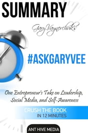 Gary Vaynerchuk's #AskGaryVee: One Entrepreneur's Take on Leadership, Social Media, and Self-Awareness | Summary
