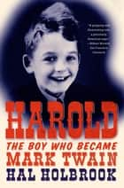 Harold: The Boy Who Became Mark Twain ebook by Hal Holbrook