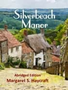 Silverbeach Manor ebook by Margaret S. Haycraft