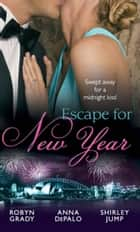 Escape for New Year: Amnesiac Ex, Unforgettable Vows / One Night with Prince Charming / Midnight Kiss, New Year Wish (Mills & Boon M&B) 電子書 by Robyn Grady, Anna DePalo, Shirley Jump