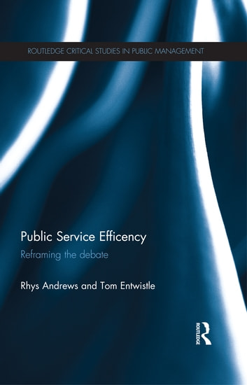 Public Service Efficiency - Reframing the Debate ebook by Rhys Andrews,Tom Entwistle