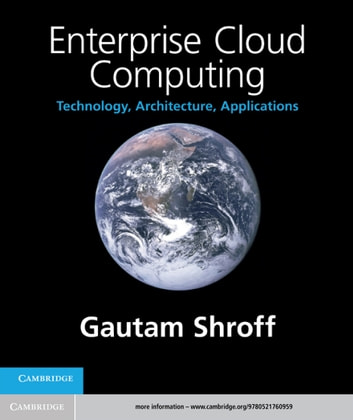 Enterprise Cloud Computing - Technology, Architecture, Applications ebook by Dr Gautam Shroff
