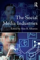 The Social Media Industries ebook by Alan B. Albarran