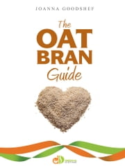 The Oat Bran Guide ebook by Joanna Goodshef