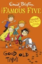 Famous Five Colour Short Stories: Good Old Timmy ebook by Enid Blyton, Jamie Littler