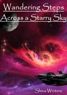 Wandering Steps Across a Starry Sky ebook by Shiva Winters