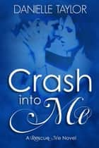 Crash into Me ebook by Danielle Taylor