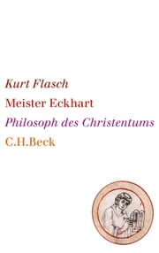 Meister Eckhart - Philosoph des Christentums ebook by Kurt Flasch