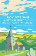 A Little History Of The English Country Church ebook by Sir Roy Strong