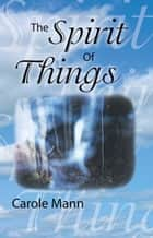 The Spirit of Things ebook by Carole Mann