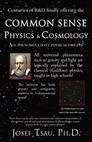 Common Sense Physics & Cosmology ebook by Josef Tsau
