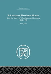 A Liverpool Merchant House - Being the History of Alfreed Booth & Co. 1863-1959 ebook by A.H John