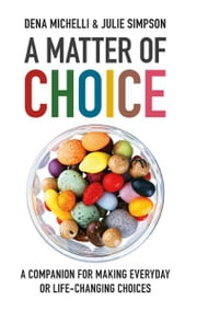 A Matter of Choice - A companion for making everyday or life-changing choices ebook by Dena Michelli,Julie Simpson