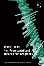 Taking-Place: Non-Representational Theories and Geography ebook by Dr Paul Harrison,Dr Ben Anderson