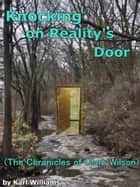 Knocking on Reality's Door - The Chronicles of Clark Wilson ebook by Karl Williams