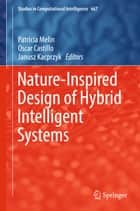 Nature-Inspired Design of Hybrid Intelligent Systems ebook by Patricia Melin, Oscar Castillo, Janusz Kacprzyk
