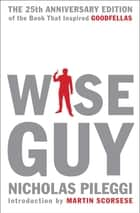 Wiseguy - The 25th Anniversary Edition ebook by Nicholas Pileggi, Martin Scorsese