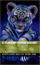 Le Félin géant (version illustrée) ebook by Joseph Henri Boex dit Rosny Aîné