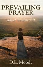 Prevailing Prayer: What Hinders It ebook by