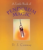 A Little Book of Pendulum Magic ebook by D.J. Conway