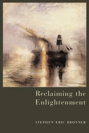 Reclaiming the Enlightenment - Toward a Politics of Radical Engagement ebook by Stephen Eric Bronner
