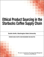 Ethical Product Sourcing in the Starbucks Coffee Supply Chain ebook by Chuck Munson