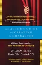 The Actor's Guide to Creating a Character ebook by William Esper,Damon Dimarco,Patricia Heaton,David Mamet