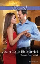 Just A Little Bit Married ebook by Teresa Southwick