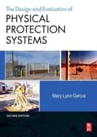 Design and Evaluation of Physical Protection Systems ebook by Mary Lynn Garcia