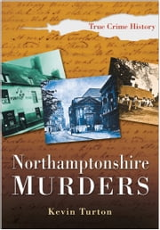 Northamptonshire Murders ebook by Kevin Turton