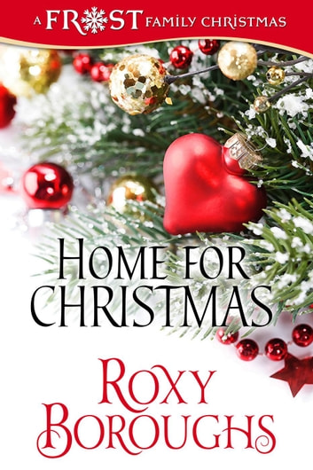 Home for Christmas - A Frost Family Christmas/Frost Family & Friends, #2 ebook by Roxy Boroughs