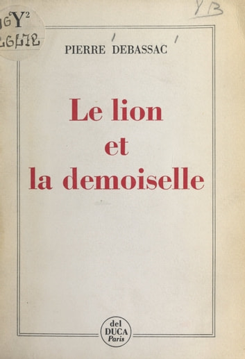 Le lion et la demoiselle - Chronique imaginaire eBook by Pierre Debassac