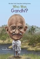 Who Was Gandhi? ebook by Dana Meachen Rau, Jerry Hoare, Who HQ
