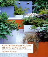 Contemporary Color in the Landscape - Top Designers | Inspiring Ideas | New Combinations ebook by Andrew Wilson