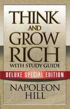 Think and Grow Rich with Study Guide - Deluxe Special Edition ebook by Napoleon Hill, Theresa Puskar