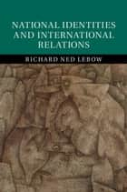 National Identities and International Relations ebook by Richard Ned Lebow