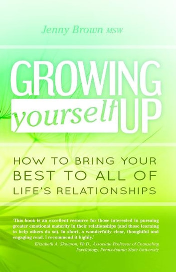 Growing Yourself Up: How to bring your best to all of life's relationships ebook by Jenny Brown