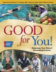 Good for You!: Reducing Your Risk of Developing Cancer ebook by American Cancer Society