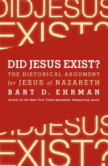 Did Jesus Exist? - The Historical Argument for Jesus of Nazareth ekitaplar by Bart D. Ehrman