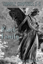 Miael: Family - SAMPLE CHAPTERS: 1-5 ebook by Grea Alexander