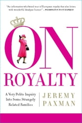 On Royalty - A Very Polite Inquiry into Some Strangely Related Families ebook by Jeremy Paxman