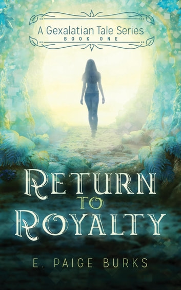 Return to Royalty - A Gexalatian Tale Series Book One ebook by E. Paige Burks