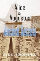 Alice & Augustus - Ancient Secrets ebook by RJ & SL Schoenefeld