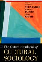 The Oxford Handbook of Cultural Sociology ebook by Jeffrey C. Alexander, Ronald Jacobs, Philip Smith