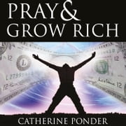Pray and Grow Rich audiobook by Catherine Ponder
