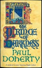 The Prince of Darkness - A gripping medieval mystery of intrigue and espionage ebook by